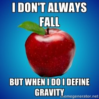 I don't always fall, but when I do, I define gravity